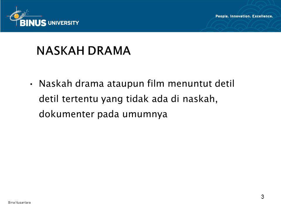 Bina Nusantara Naskah drama ataupun film menuntut detil detil tertentu yang tidak ada di naskah, dokumenter pada umumnya NASKAH DRAMA 3