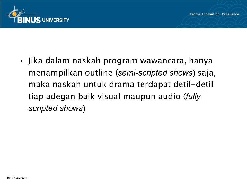 Bina Nusantara Jika dalam naskah program wawancara, hanya menampilkan outline ( semi-scripted shows) saja, maka naskah untuk drama terdapat detil-deti