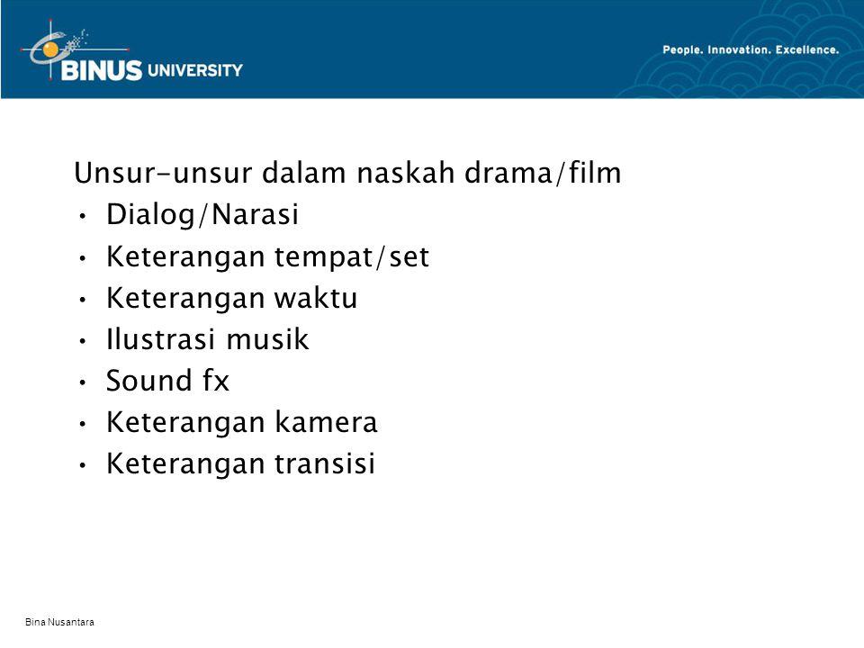 Bina Nusantara Unsur-unsur dalam naskah drama/film Dialog/Narasi Keterangan tempat/set Keterangan waktu Ilustrasi musik Sound fx Keterangan kamera Ket