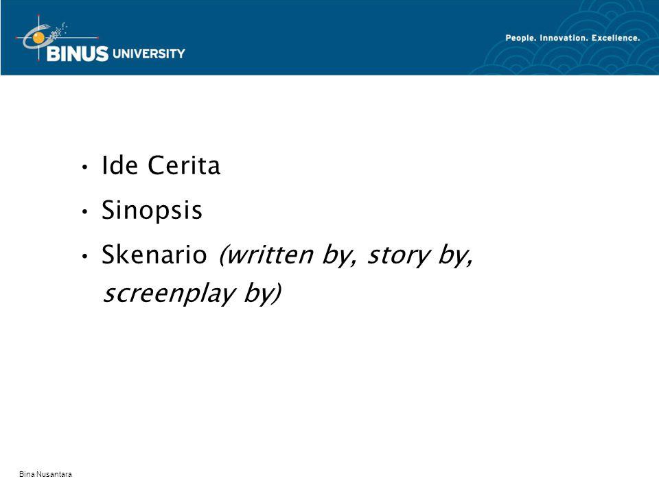 Bina Nusantara Ide Cerita Sinopsis Skenario (written by, story by, screenplay by)