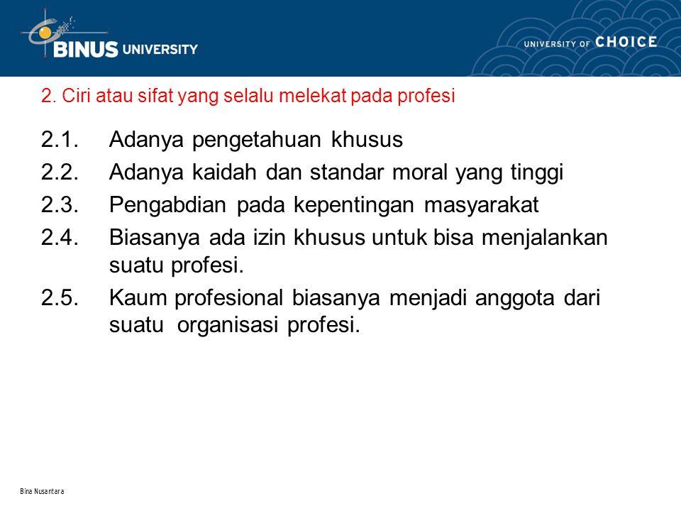 Bina Nusantara 2. Ciri atau sifat yang selalu melekat pada profesi 2.1.
