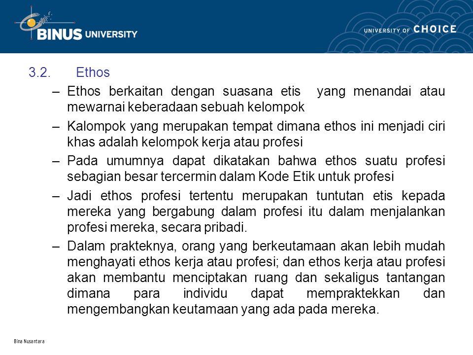 Bina Nusantara 3.2.Ethos –Ethos berkaitan dengan suasana etis yang menandai atau mewarnai keberadaan sebuah kelompok –Kalompok yang merupakan tempat d