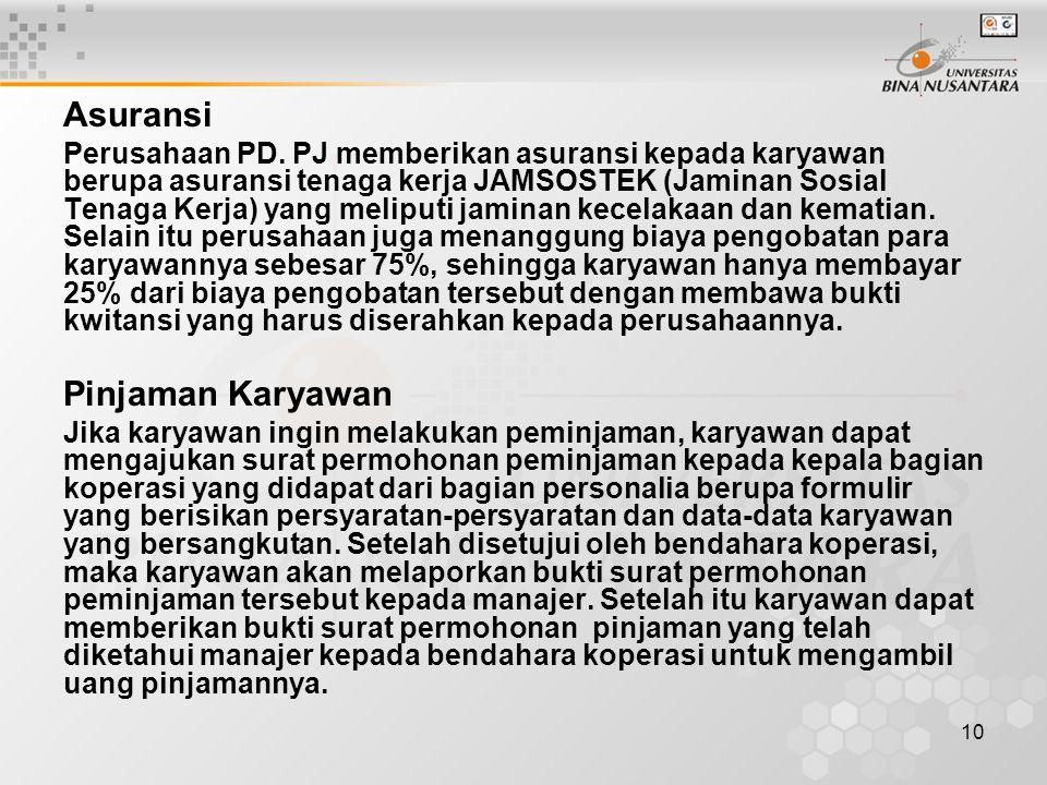10 Asuransi Perusahaan PD. PJ memberikan asuransi kepada karyawan berupa asuransi tenaga kerja JAMSOSTEK (Jaminan Sosial Tenaga Kerja) yang meliputi j