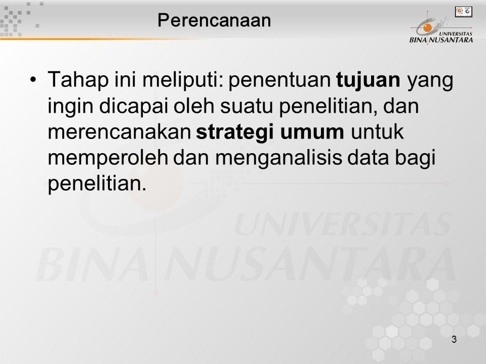3 Perencanaan Tahap ini meliputi: penentuan tujuan yang ingin dicapai oleh suatu penelitian, dan merencanakan strategi umum untuk memperoleh dan menganalisis data bagi penelitian.