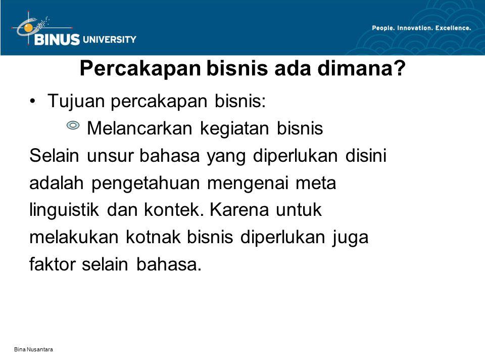 Bina Nusantara Percakapan bisnis ada dimana? Tujuan percakapan bisnis: Melancarkan kegiatan bisnis Selain unsur bahasa yang diperlukan disini adalah p