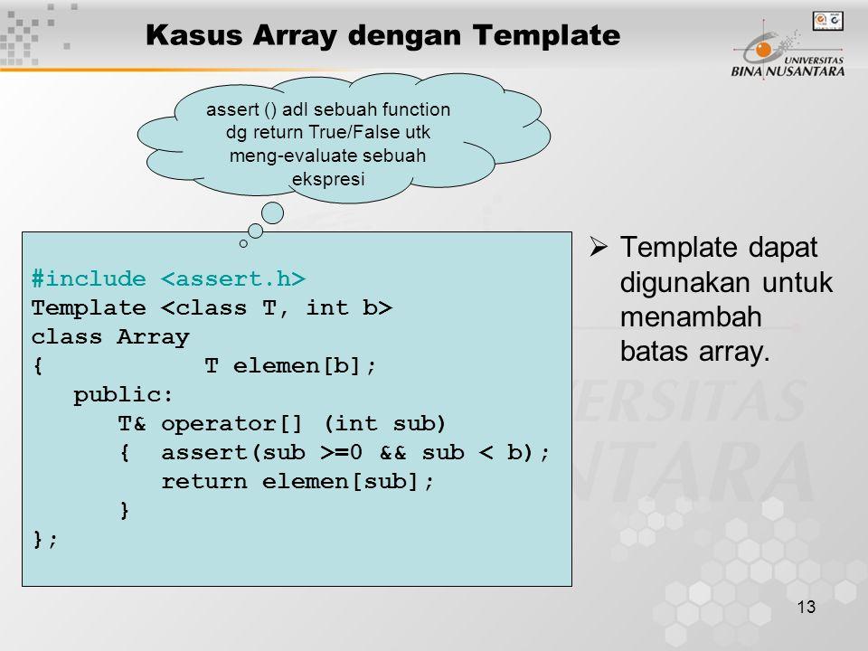 13 Kasus Array dengan Template  Template dapat digunakan untuk menambah batas array.