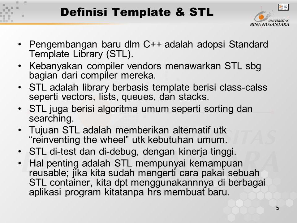 5 Definisi Template & STL Pengembangan baru dlm C++ adalah adopsi Standard Template Library (STL).