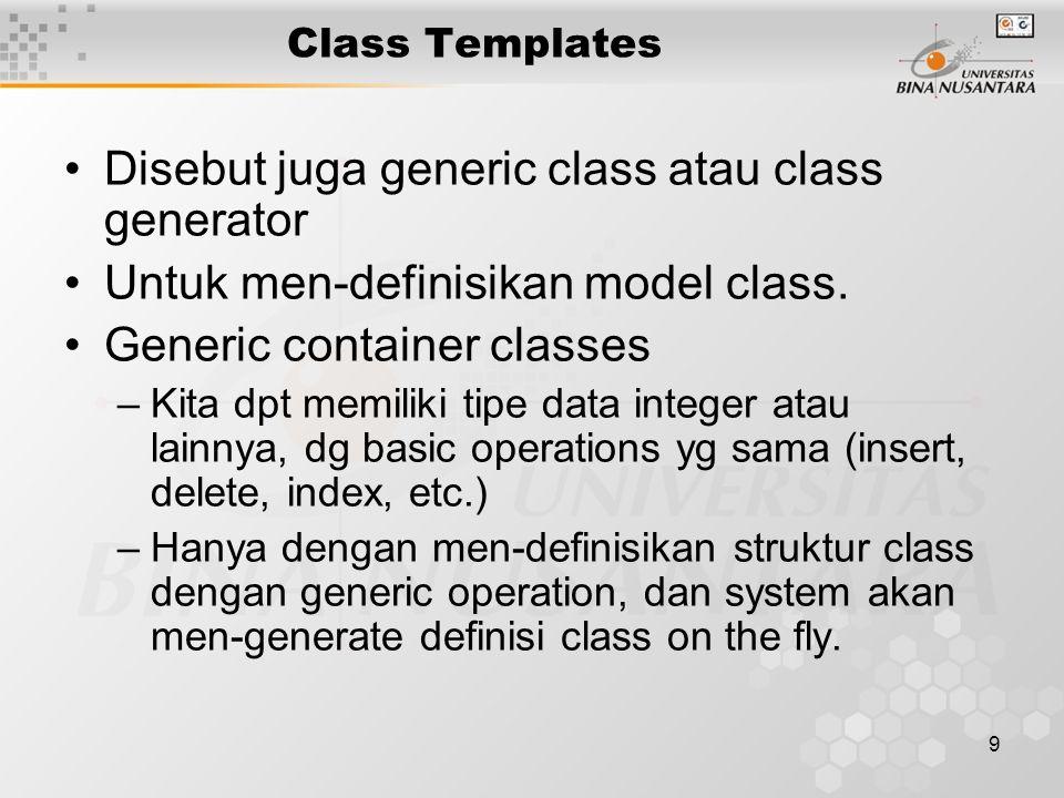 9 Class Templates Disebut juga generic class atau class generator Untuk men-definisikan model class.