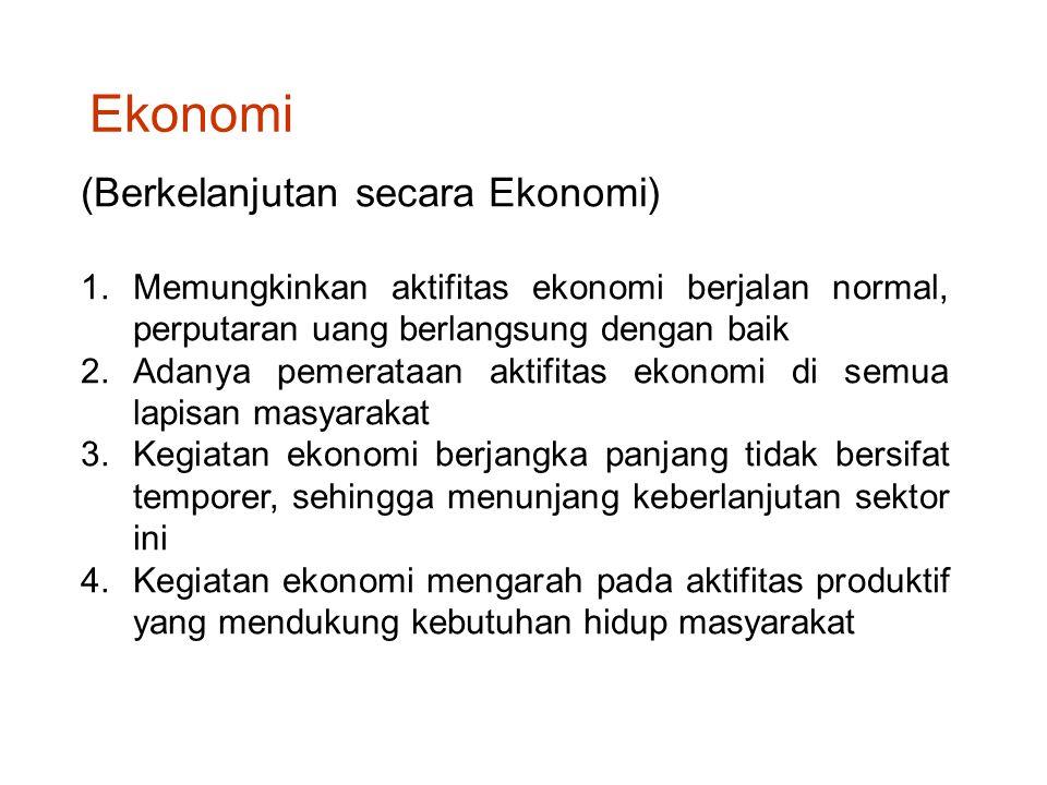 (Berkelanjutan secara Ekonomi) 1.Memungkinkan aktifitas ekonomi berjalan normal, perputaran uang berlangsung dengan baik 2.Adanya pemerataan aktifitas