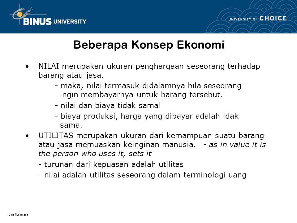 Bina Nusantara Beberapa Konsep Ekonomi NILAI merupakan ukuran penghargaan seseorang terhadap barang atau jasa.