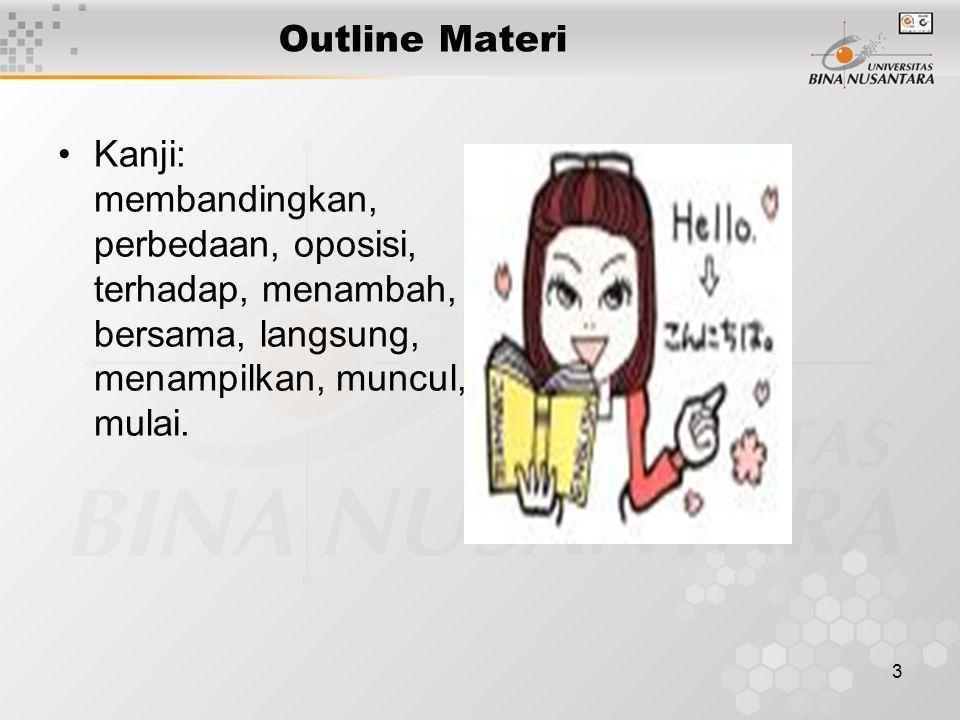3 Outline Materi Kanji: membandingkan, perbedaan, oposisi, terhadap, menambah, bersama, langsung, menampilkan, muncul, mulai.