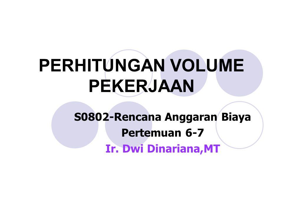 PERHITUNGAN VOLUME PEKERJAAN S0802-Rencana Anggaran Biaya Pertemuan 6-7 Ir. Dwi Dinariana,MT