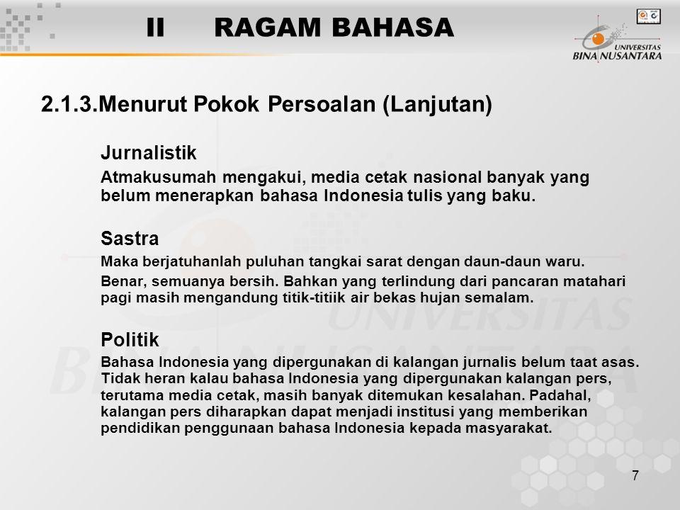 7 IIRAGAM BAHASA 2.1.3.Menurut Pokok Persoalan (Lanjutan) Jurnalistik Atmakusumah mengakui, media cetak nasional banyak yang belum menerapkan bahasa I