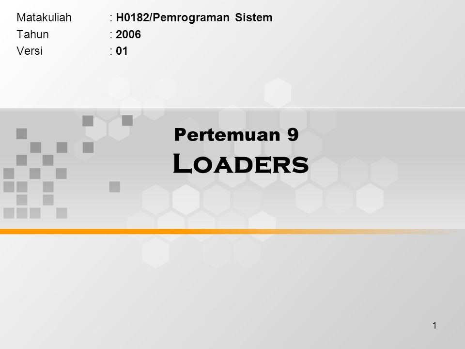 1 Pertemuan 9 Loaders Matakuliah: H0182/Pemrograman Sistem Tahun: 2006 Versi: 01