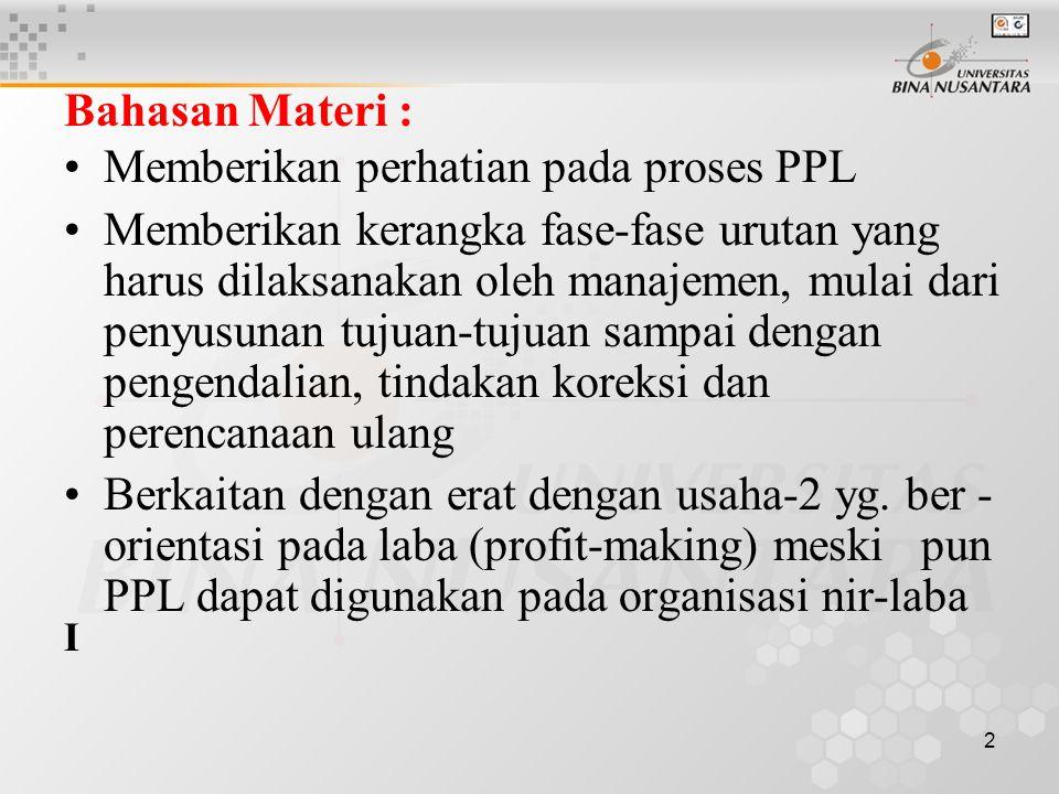 2 Bahasan Materi : Memberikan perhatian pada proses PPL Memberikan kerangka fase-fase urutan yang harus dilaksanakan oleh manajemen, mulai dari penyus