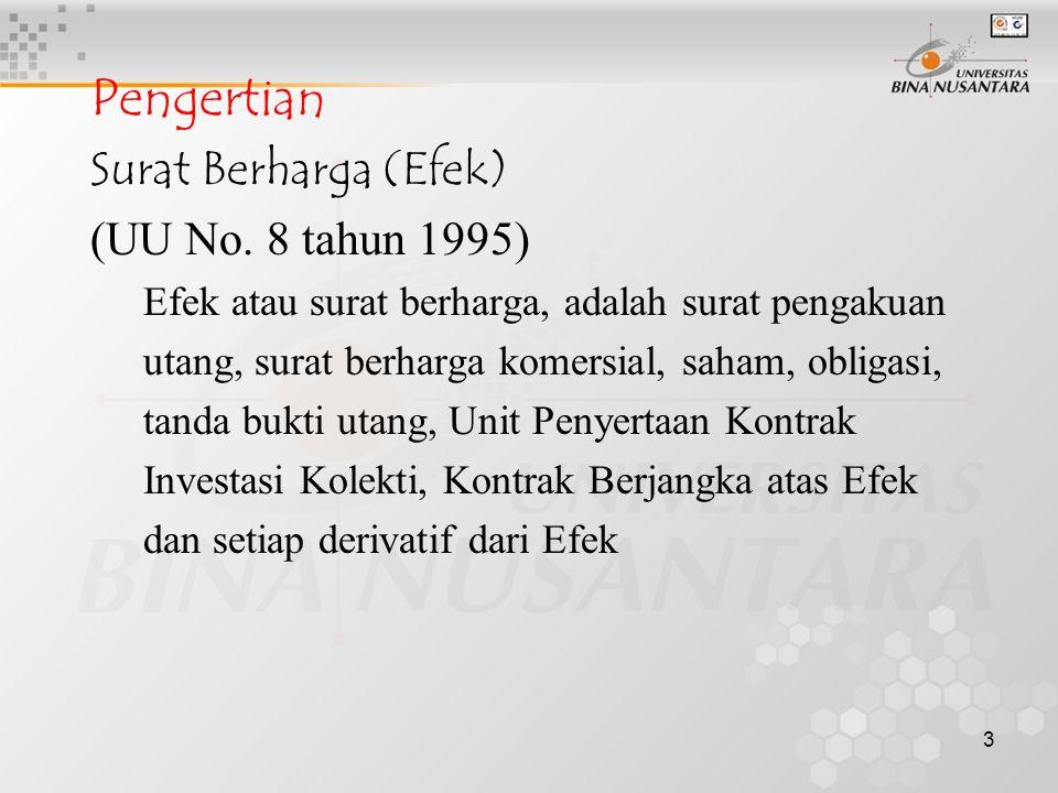3 Pengertian Surat Berharga (Efek) (UU No. 8 tahun 1995) Efek atau surat berharga, adalah surat pengakuan utang, surat berharga komersial, saham, obli