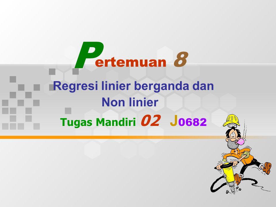 ertemuan 8 Regresi linier berganda dan Non linier Tugas Mandiri 02 J 0682 P