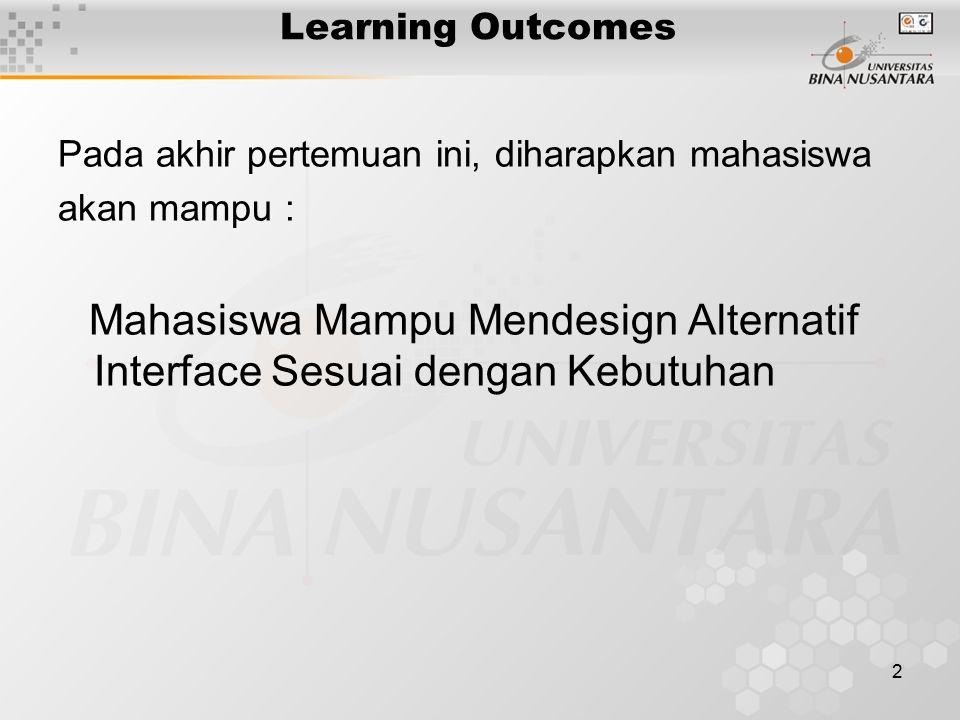 2 Learning Outcomes Pada akhir pertemuan ini, diharapkan mahasiswa akan mampu : Mahasiswa Mampu Mendesign Alternatif Interface Sesuai dengan Kebutuhan