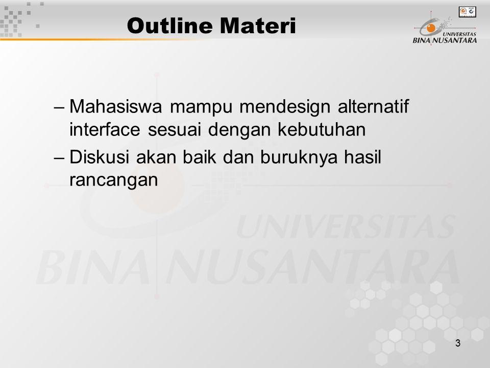 3 Outline Materi –Mahasiswa mampu mendesign alternatif interface sesuai dengan kebutuhan –Diskusi akan baik dan buruknya hasil rancangan