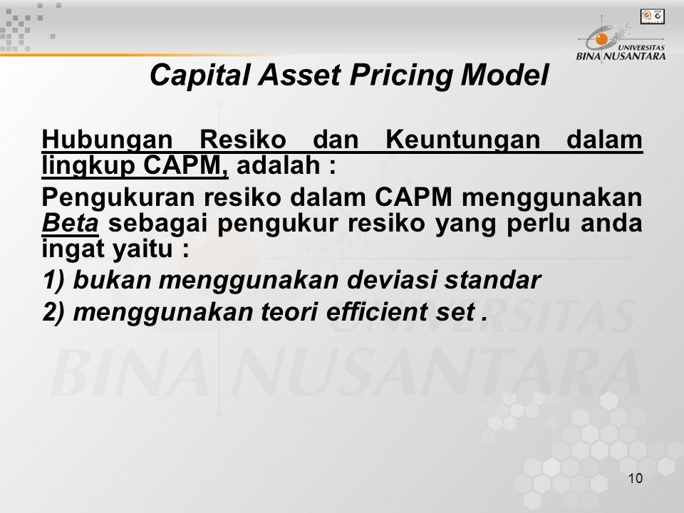 10 Capital Asset Pricing Model Hubungan Resiko dan Keuntungan dalam lingkup CAPM, adalah : Pengukuran resiko dalam CAPM menggunakan Beta sebagai pengu
