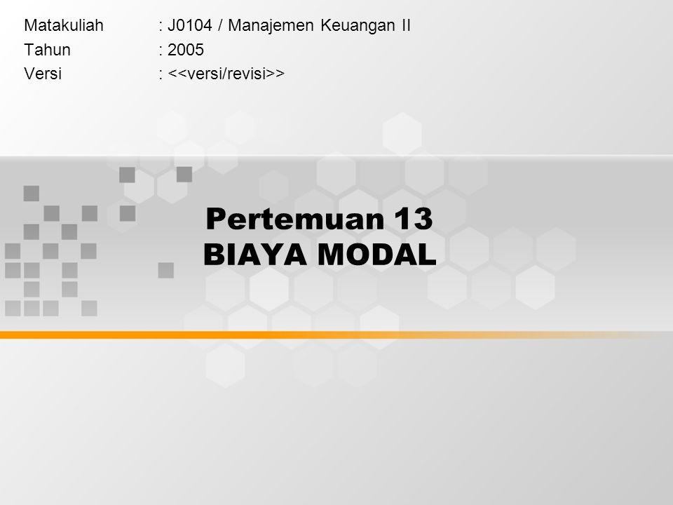 Pertemuan 13 BIAYA MODAL Matakuliah: J0104 / Manajemen Keuangan II Tahun: 2005 Versi: >