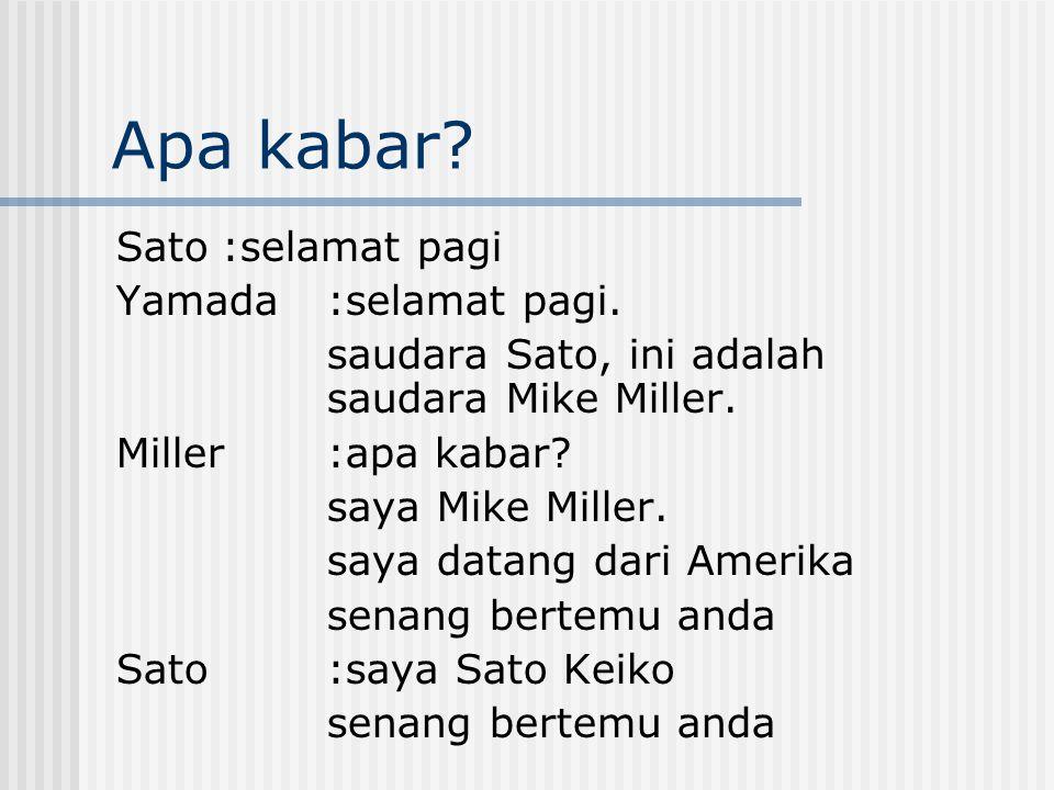 Apa kabar? Sato:selamat pagi Yamada:selamat pagi. saudara Sato, ini adalah saudara Mike Miller. Miller:apa kabar? saya Mike Miller. saya datang dari A