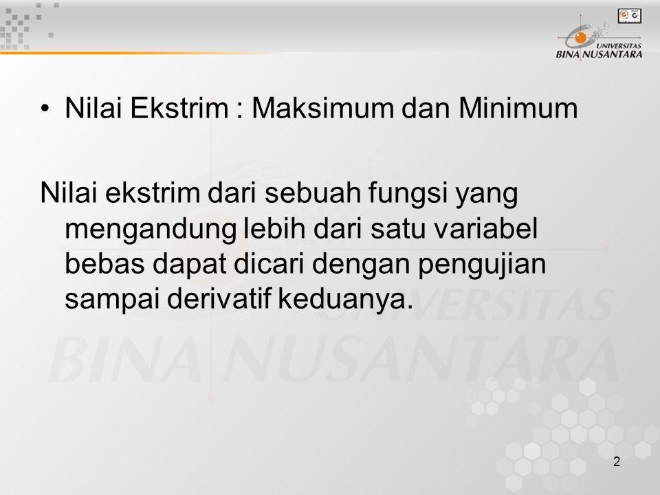 2 Nilai Ekstrim : Maksimum dan Minimum Nilai ekstrim dari sebuah fungsi yang mengandung lebih dari satu variabel bebas dapat dicari dengan pengujian s