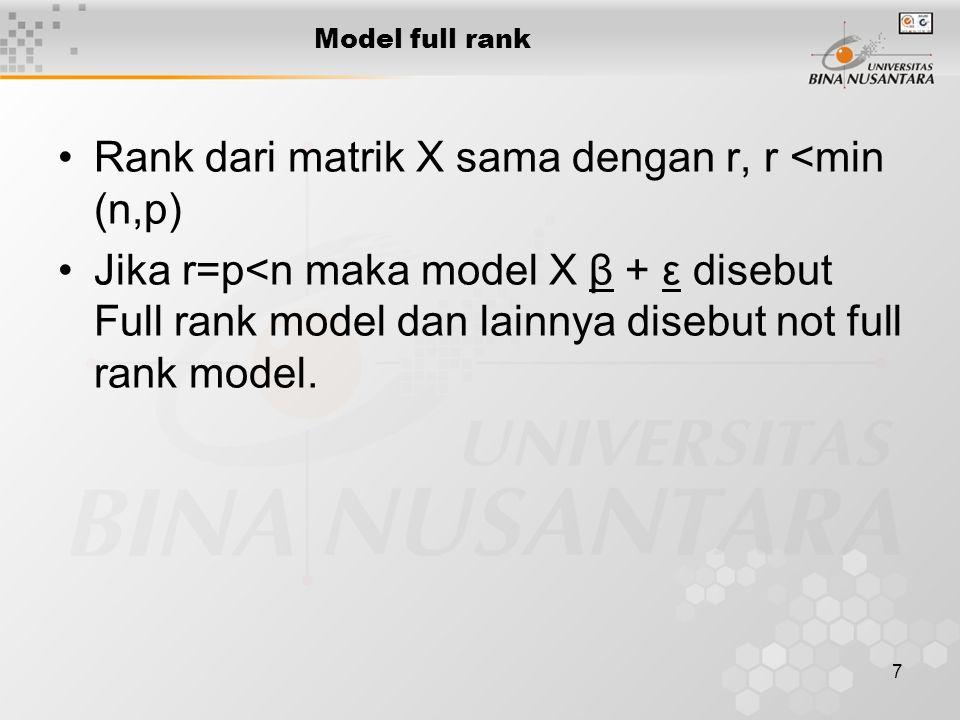 7 Model full rank Rank dari matrik X sama dengan r, r <min (n,p) Jika r=p<n maka model X β + ε disebut Full rank model dan lainnya disebut not full rank model.