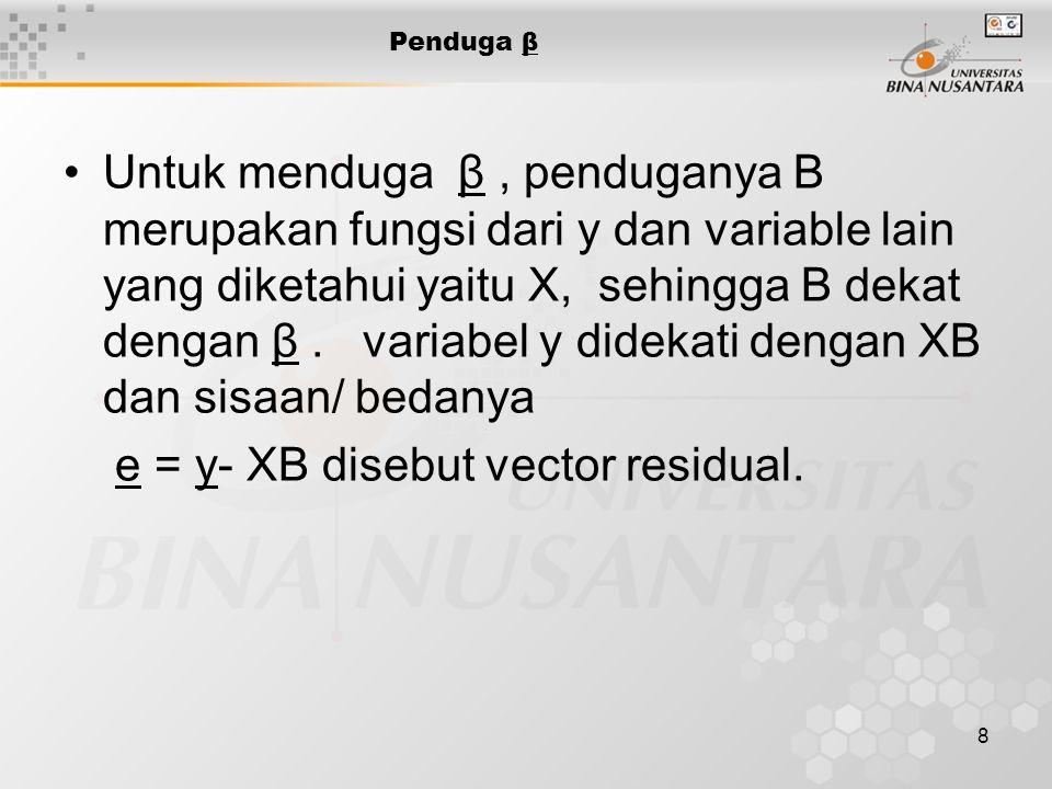 8 Penduga β Untuk menduga β, penduganya B merupakan fungsi dari y dan variable lain yang diketahui yaitu X, sehingga B dekat dengan β.