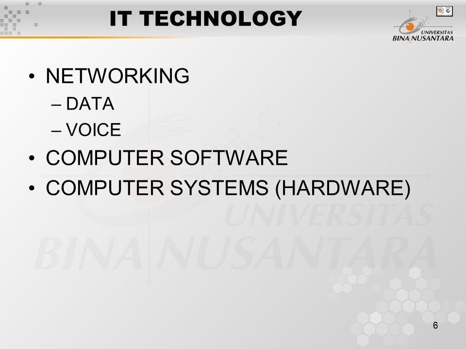 6 IT TECHNOLOGY NETWORKING –DATA –VOICE COMPUTER SOFTWARE COMPUTER SYSTEMS (HARDWARE)