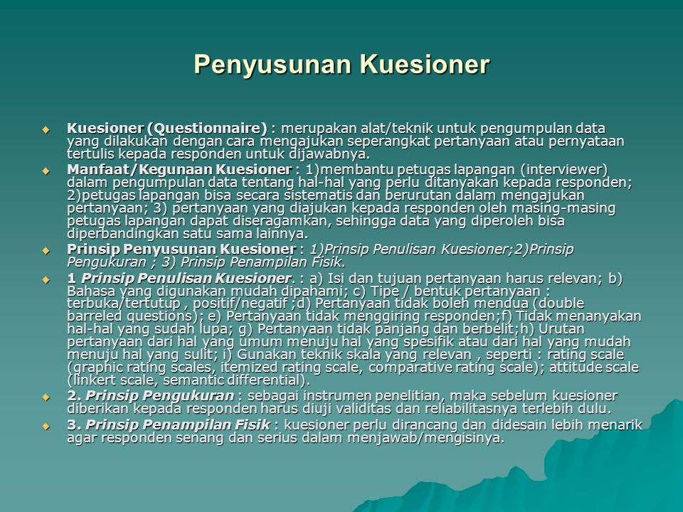 Penyusunan Kuesioner  Kuesioner (Questionnaire) : merupakan alat/teknik untuk pengumpulan data yang dilakukan dengan cara mengajukan seperangkat pert