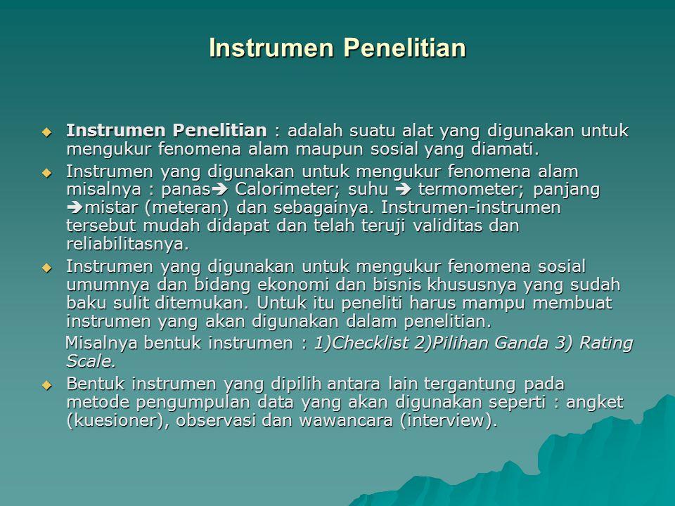 Instrumen Penelitian  Instrumen Penelitian : adalah suatu alat yang digunakan untuk mengukur fenomena alam maupun sosial yang diamati.  Instrumen ya