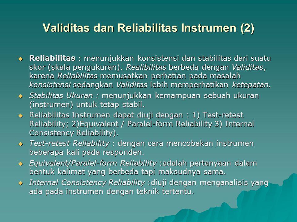 Validitas dan Reliabilitas Instrumen (2)  Reliabilitas : menunjukkan konsistensi dan stabilitas dari suatu skor (skala pengukuran). Realibilitas berb