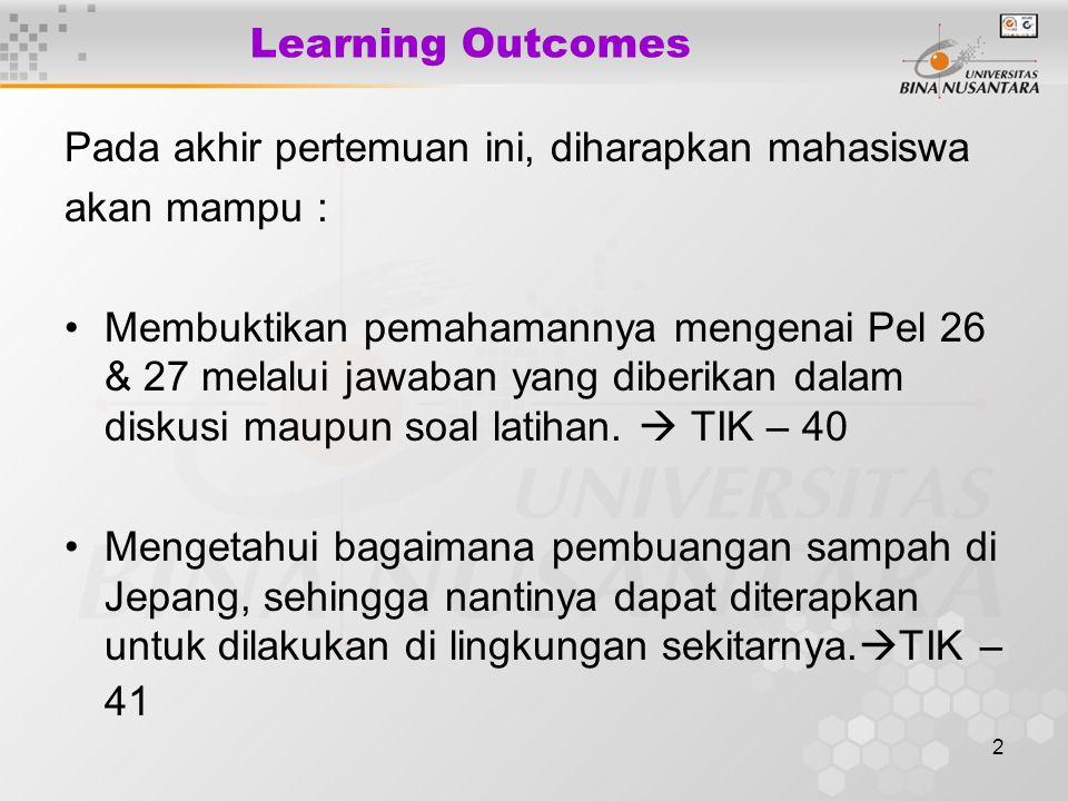2 Learning Outcomes Pada akhir pertemuan ini, diharapkan mahasiswa akan mampu : Membuktikan pemahamannya mengenai Pel 26 & 27 melalui jawaban yang diberikan dalam diskusi maupun soal latihan.