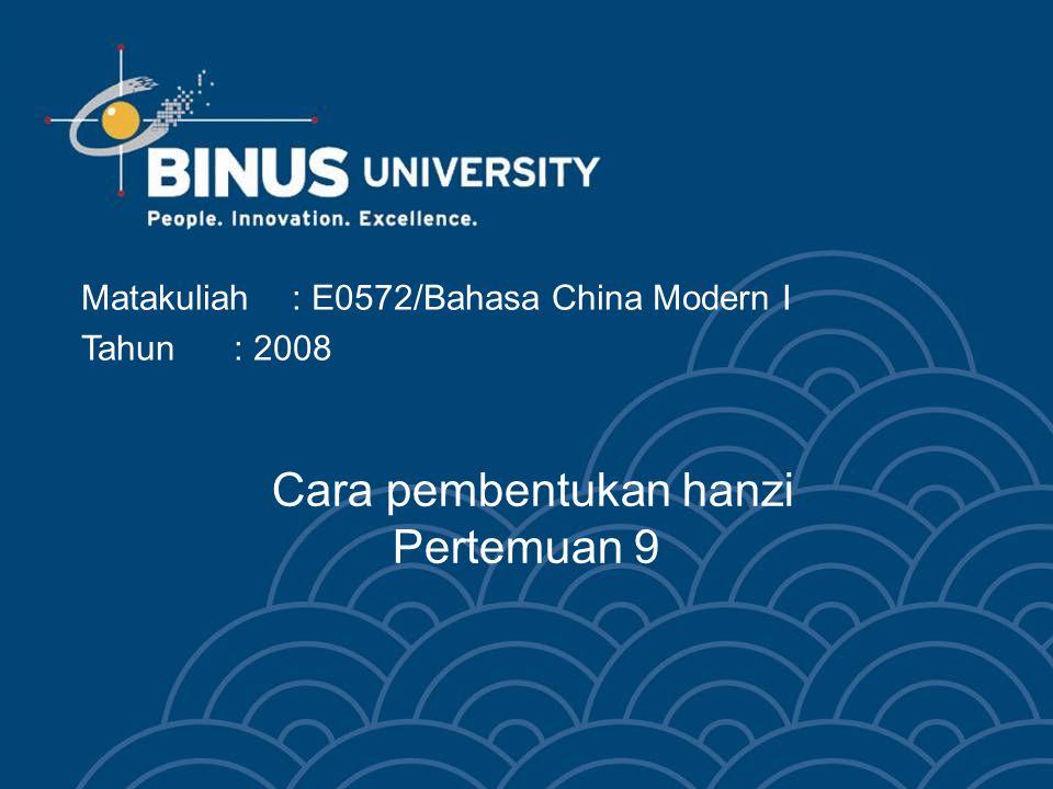 Cara pembentukan hanzi Pertemuan 9 Matakuliah: E0572/Bahasa China Modern I Tahun: 2008