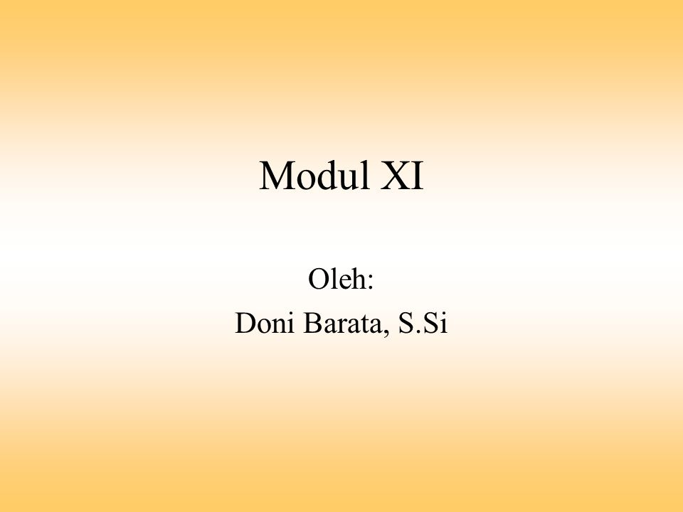 Modul XI Oleh: Doni Barata, S.Si