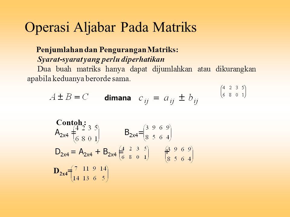 Operasi Aljabar Pada Matriks Penjumlahan dan Pengurangan Matriks: Syarat-syarat yang perlu diperhatikan Dua buah matriks hanya dapat dijumlahkan atau
