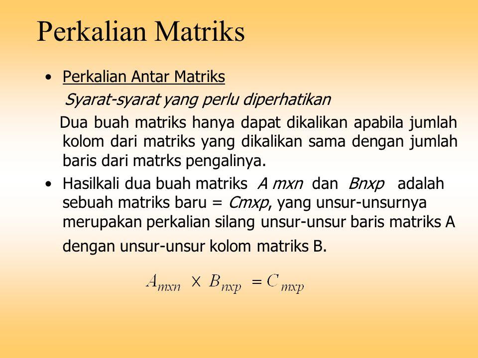 Perkalian Matriks Perkalian Antar Matriks Syarat-syarat yang perlu diperhatikan Dua buah matriks hanya dapat dikalikan apabila jumlah kolom dari matri