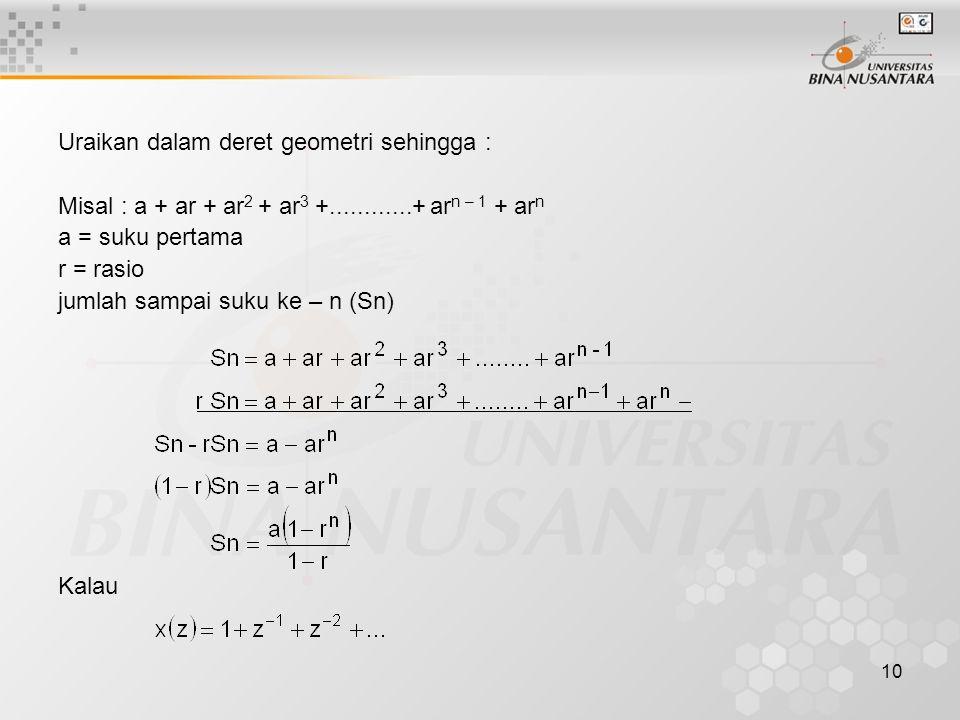 10 Uraikan dalam deret geometri sehingga : Misal : a + ar + ar 2 + ar 3 +............+ ar n – 1 + ar n a = suku pertama r = rasio jumlah sampai suku k