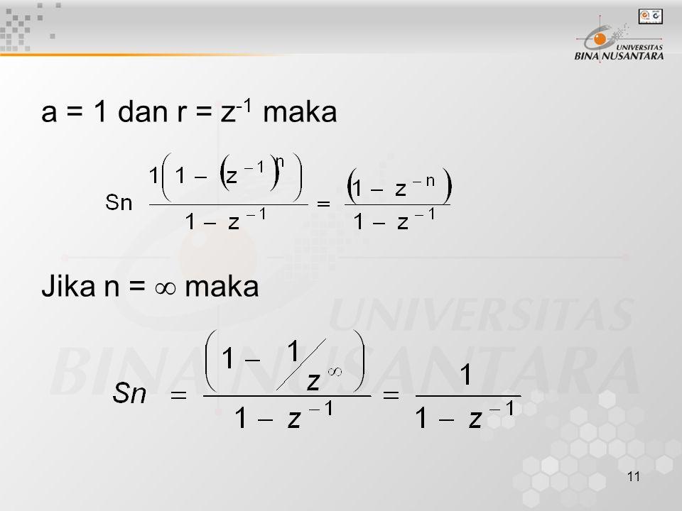 11 a = 1 dan r = z -1 maka Jika n =  maka