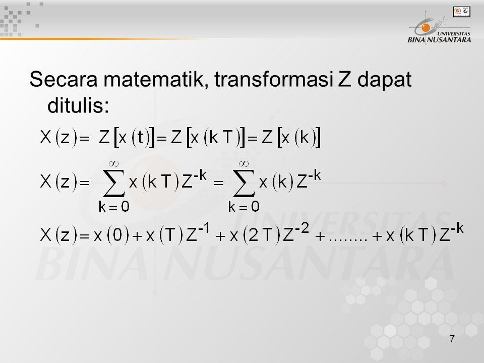 7 Secara matematik, transformasi Z dapat ditulis: