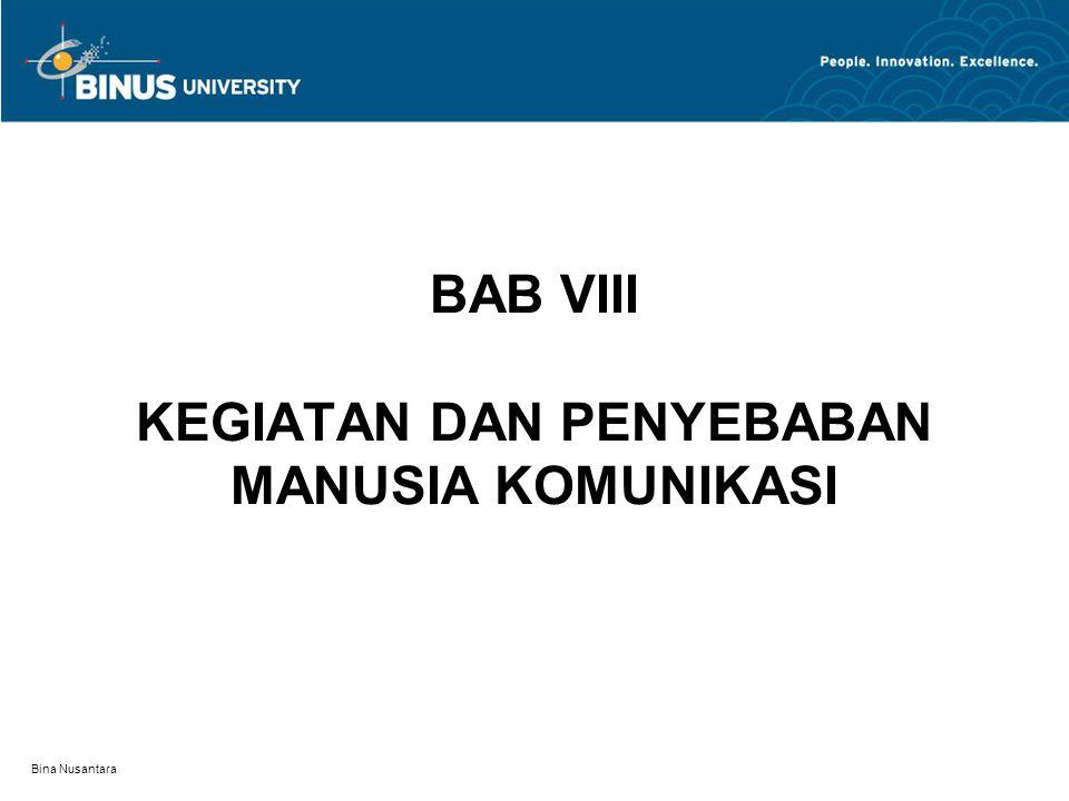 Bina Nusantara BAB VIII KEGIATAN DAN PENYEBABAN MANUSIA KOMUNIKASI