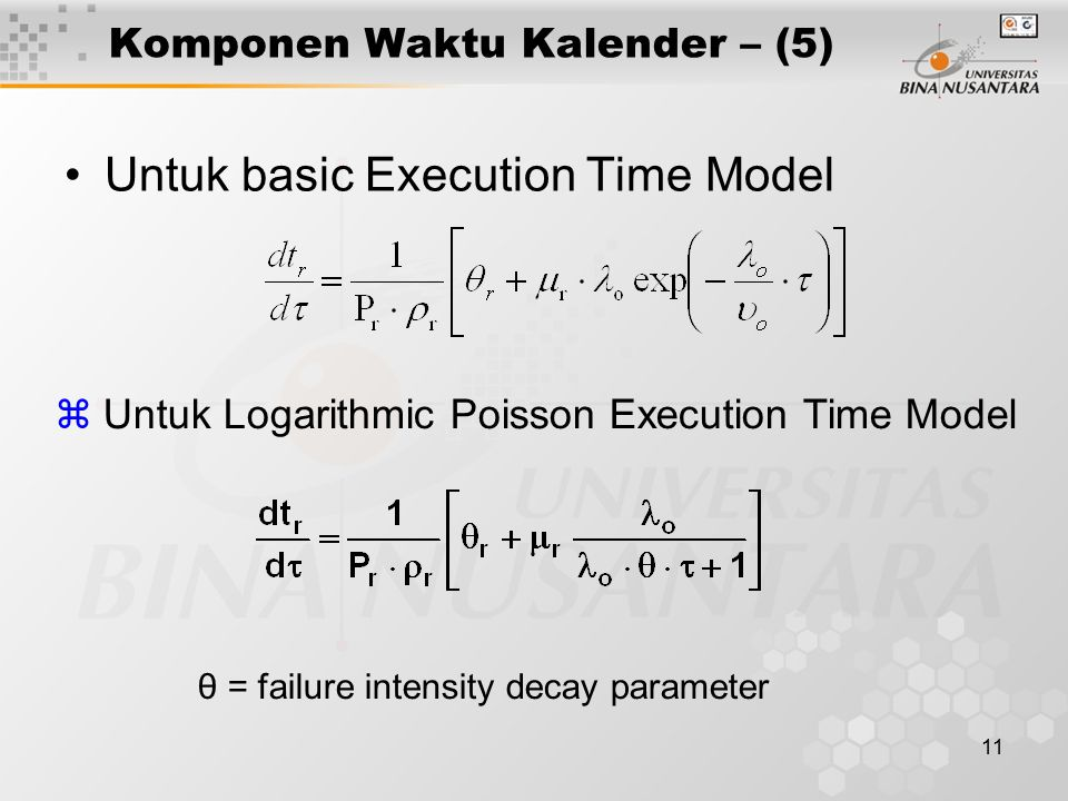 11 Komponen Waktu Kalender – (5) Untuk basic Execution Time Model z Untuk Logarithmic Poisson Execution Time Model θ = failure intensity decay paramet