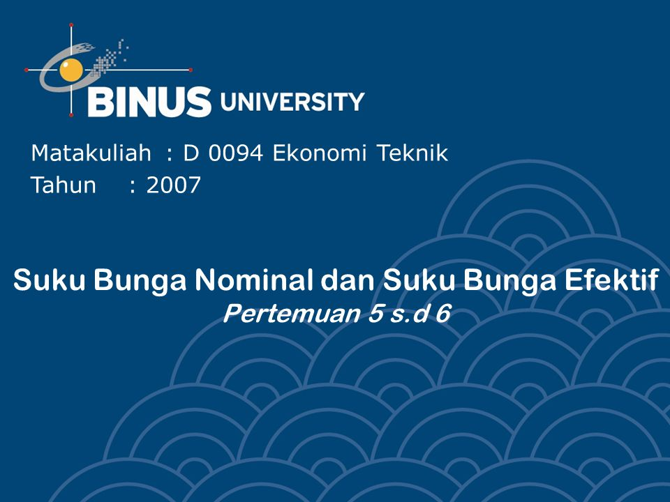 Suku Bunga Nominal dan Suku Bunga Efektif Pertemuan 5 s.d 6 Matakuliah: D 0094 Ekonomi Teknik Tahun: 2007
