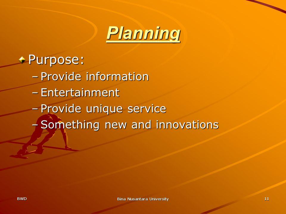 BWD Bina Nusantara University 11 Planning Purpose: –Provide information –Entertainment –Provide unique service –Something new and innovations