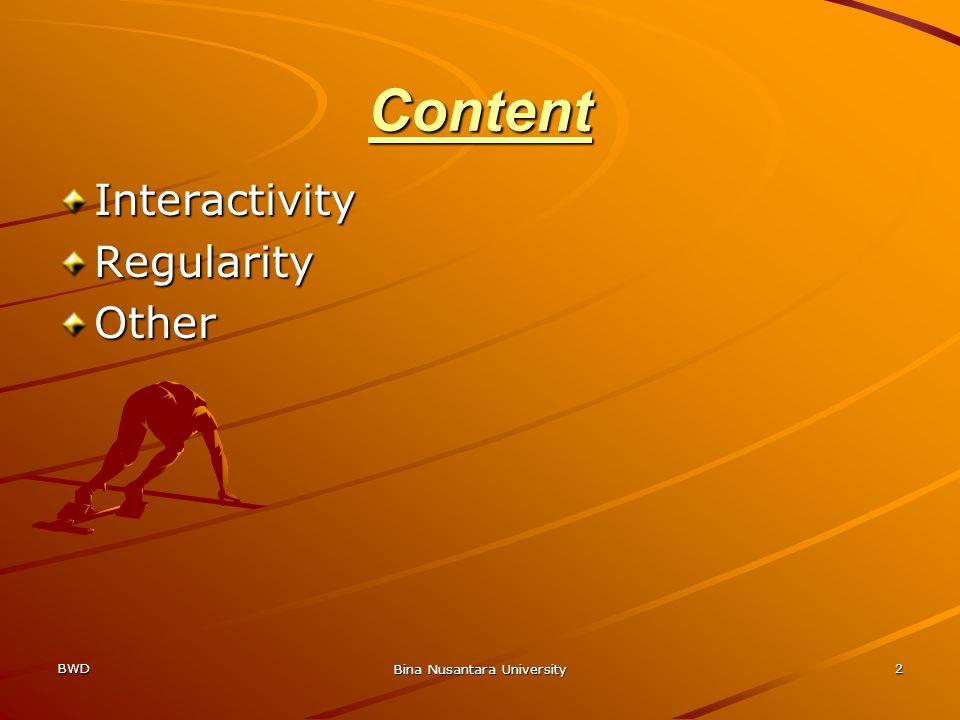 BWD Bina Nusantara University 2 Content InteractivityRegularityOther
