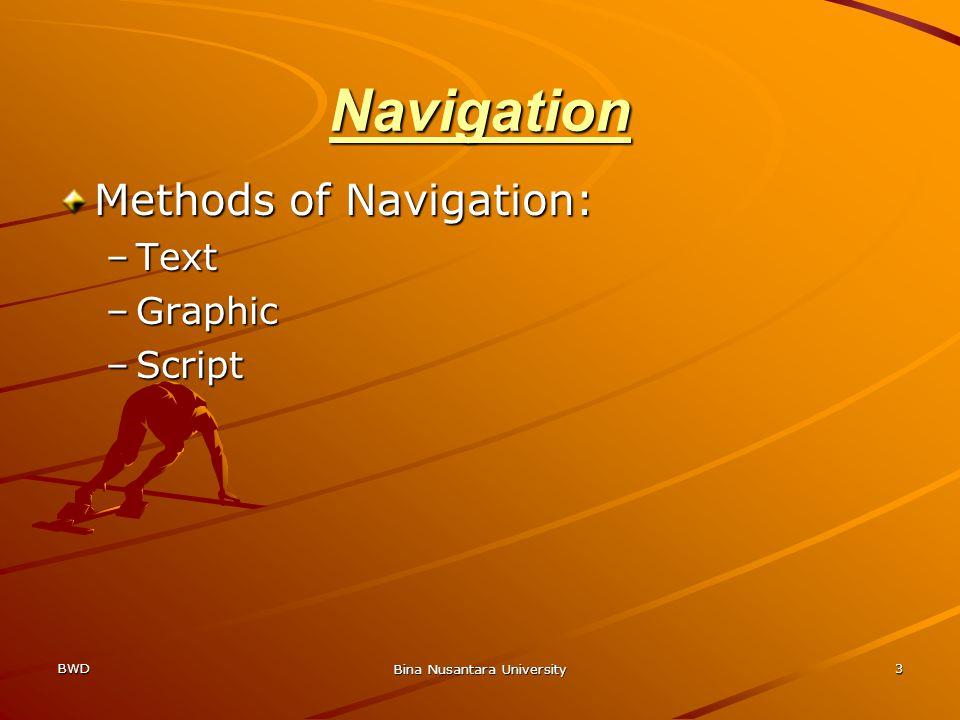 BWD Bina Nusantara University 3 Navigation Methods of Navigation: –Text –Graphic –Script