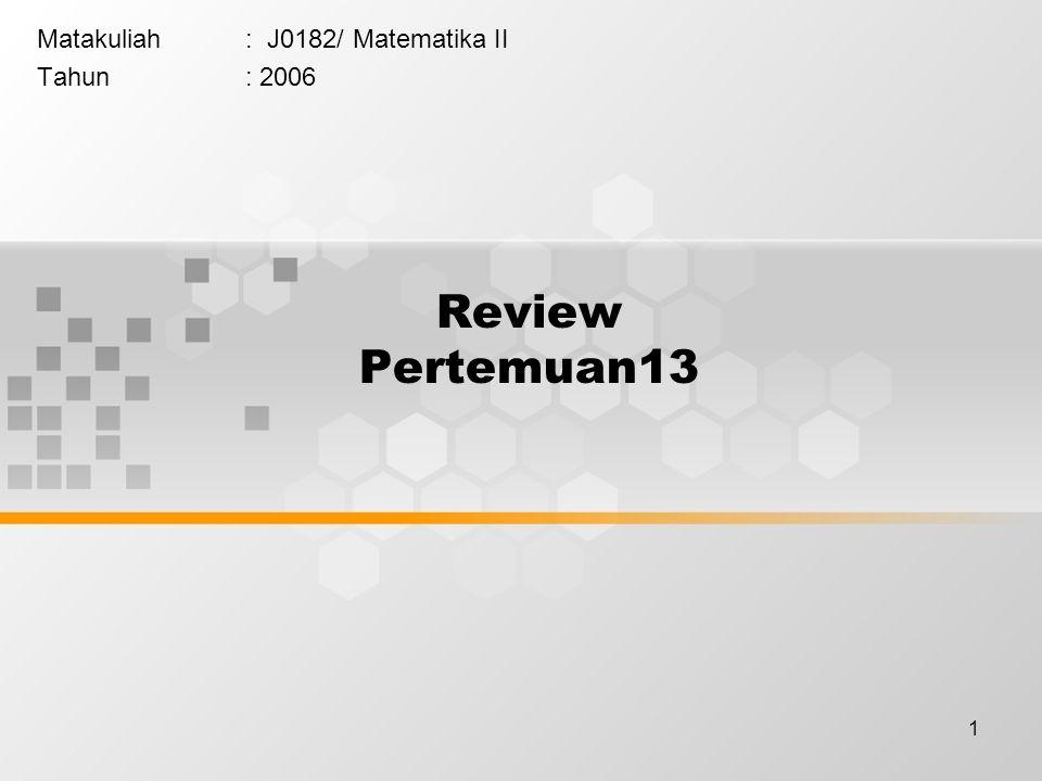 1 Review Pertemuan13 Matakuliah: J0182/ Matematika II Tahun: 2006