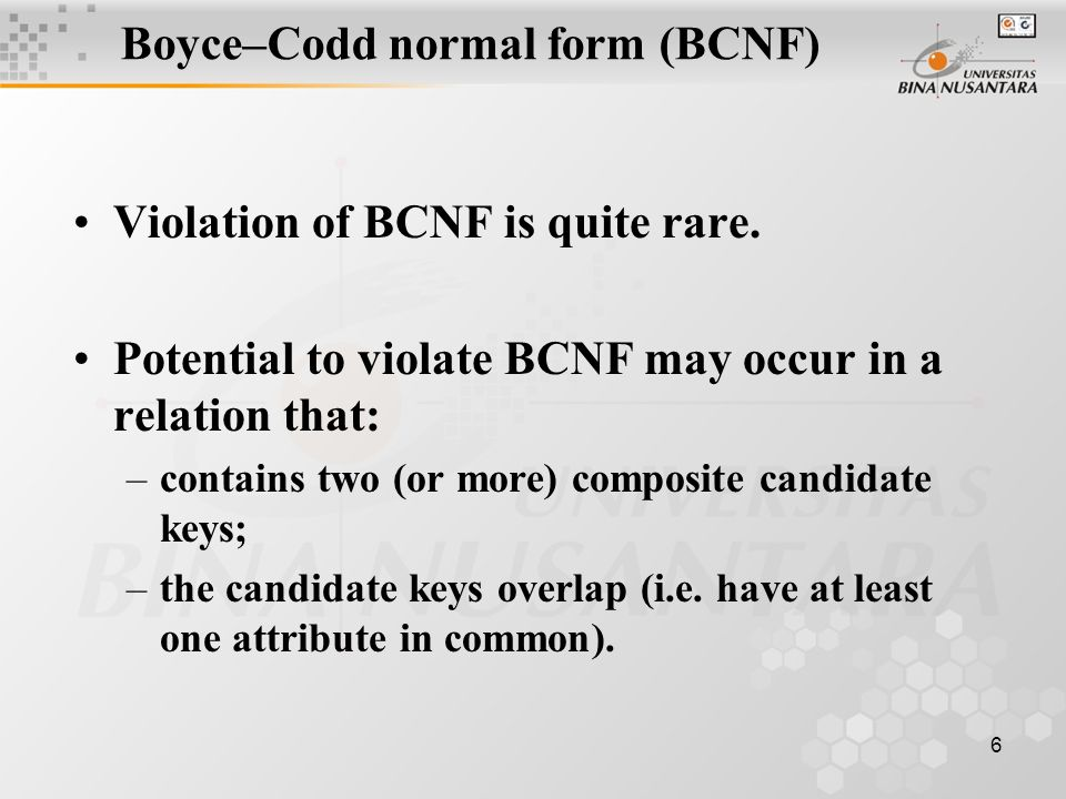 6 Boyce–Codd normal form (BCNF) Violation of BCNF is quite rare.