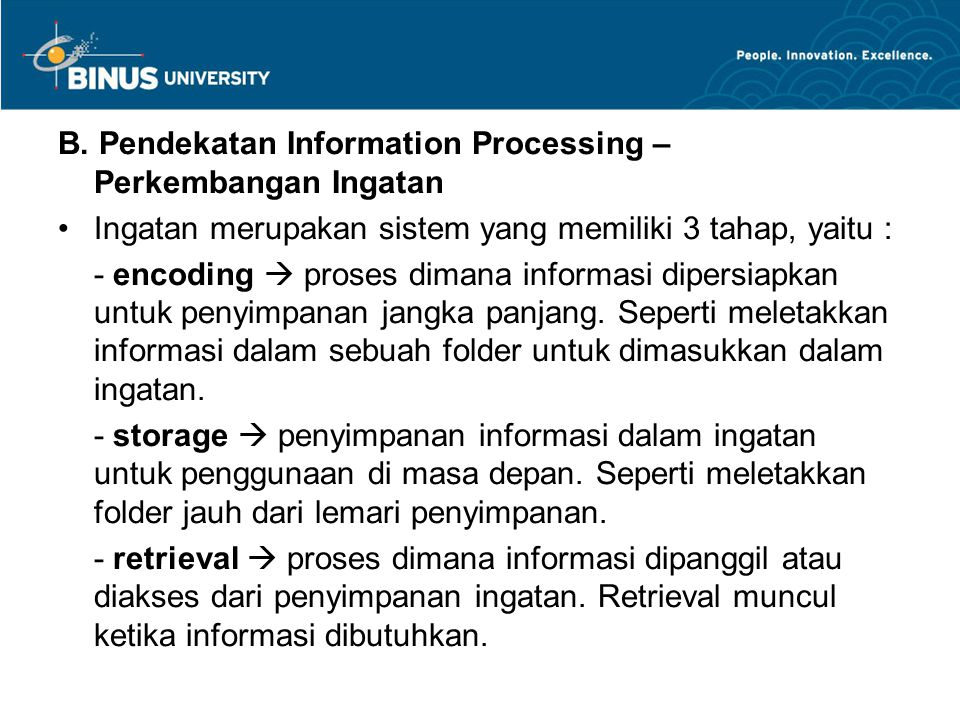 B. Pendekatan Information Processing – Perkembangan Ingatan Ingatan merupakan sistem yang memiliki 3 tahap, yaitu : - encoding  proses dimana informa